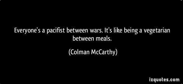 quote-everyone-s-a-pacifist-between-wars-it-s-like-being-a-vegetarian-between-meals-colman-mccarthy